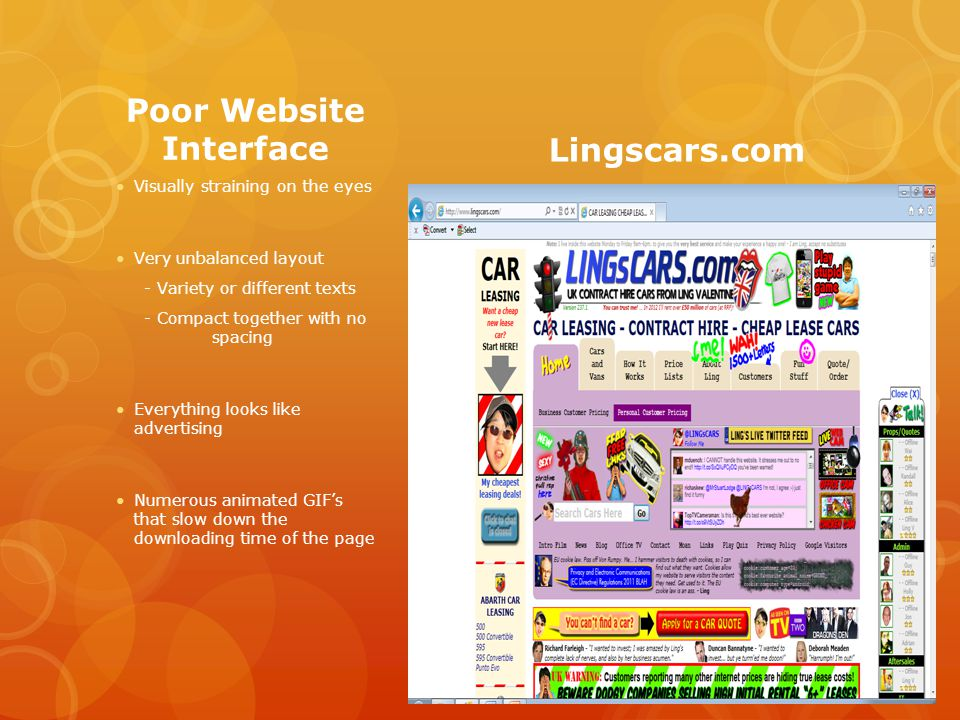 Poor Website Interface Visually straining on the eyes Very unbalanced layout - Variety or different texts - Compact together with no spacing Everything looks like advertising Numerous animated GIFs that slow down the downloading time of the page Lingscars.com