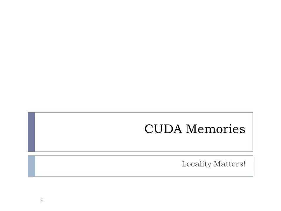 G80 Implementation of CUDA Memories 6 Each thread can: Read/write per-thread registers Read/write per-thread local memory Read/write per-block shared memory Read/write per-grid global memory Read/only per-grid constant memory Grid Global Memory Block (0, 0) Shared Memory Thread (0, 0) Registers Thread (1, 0) Registers Block (1, 0) Shared Memory Thread (0, 0) Registers Thread (1, 0) Registers Host Constant Memory