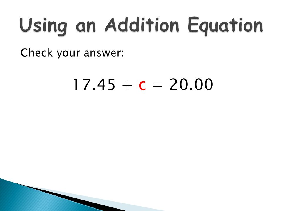 Check your answer: 17.45 + c = 20.00