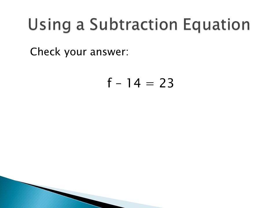 Check your answer: f – 14 = 23