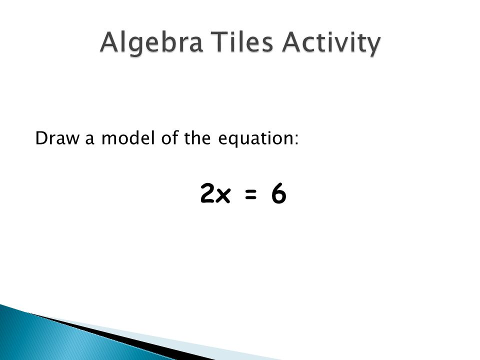 Draw a model of the equation: 2x = 6