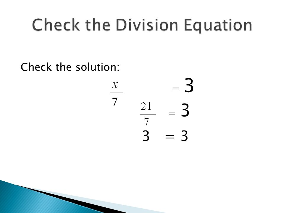 Check the solution: = 3 3 = 3