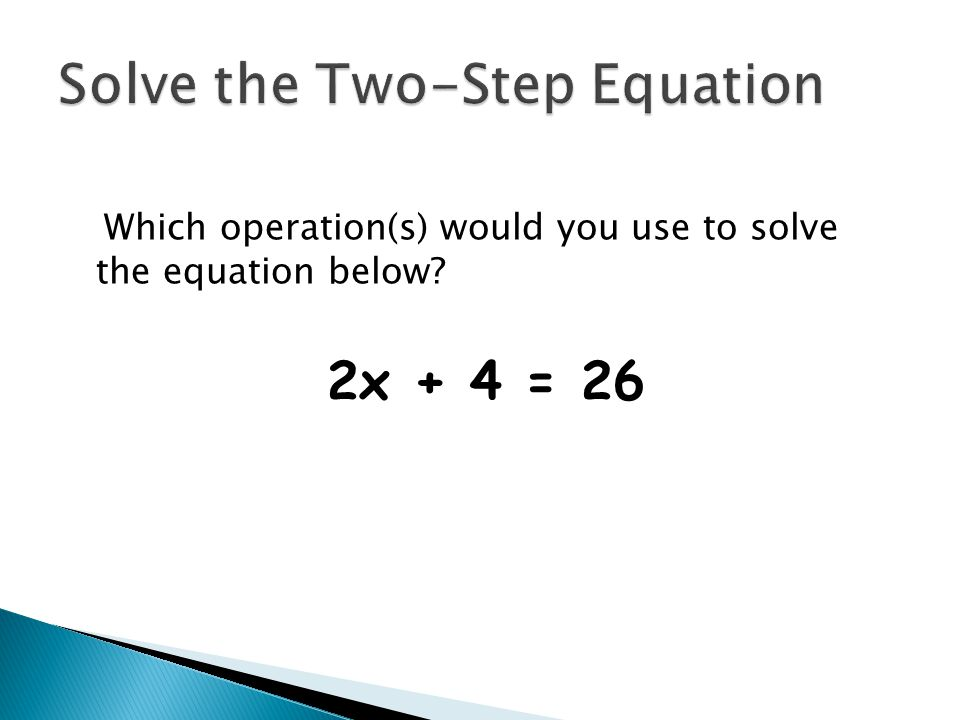 Which operation(s) would you use to solve the equation below? 2x + 4 = 26