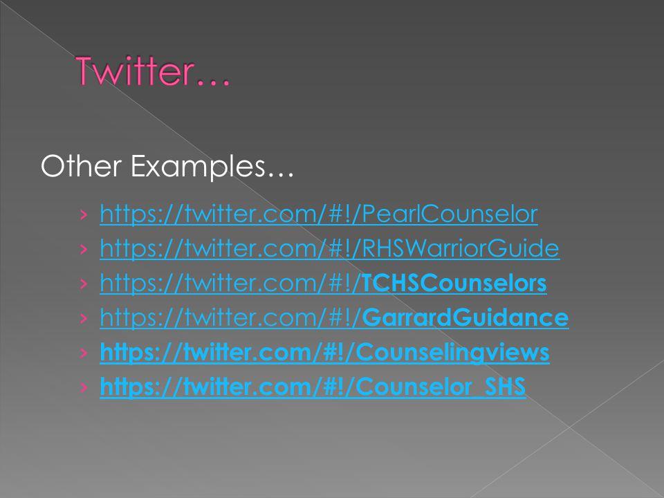 https://twitter.com/#!/PearlCounselor https://twitter.com/#!/RHSWarriorGuide https://twitter.com/#!/ TCHSCounselors https://twitter.com/#!/ TCHSCounselors https://twitter.com/#!/ GarrardGuidance https://twitter.com/#!/ GarrardGuidance https://twitter.com/#!/Counselingviews https://twitter.com/#!/Counselor_SHS Other Examples…