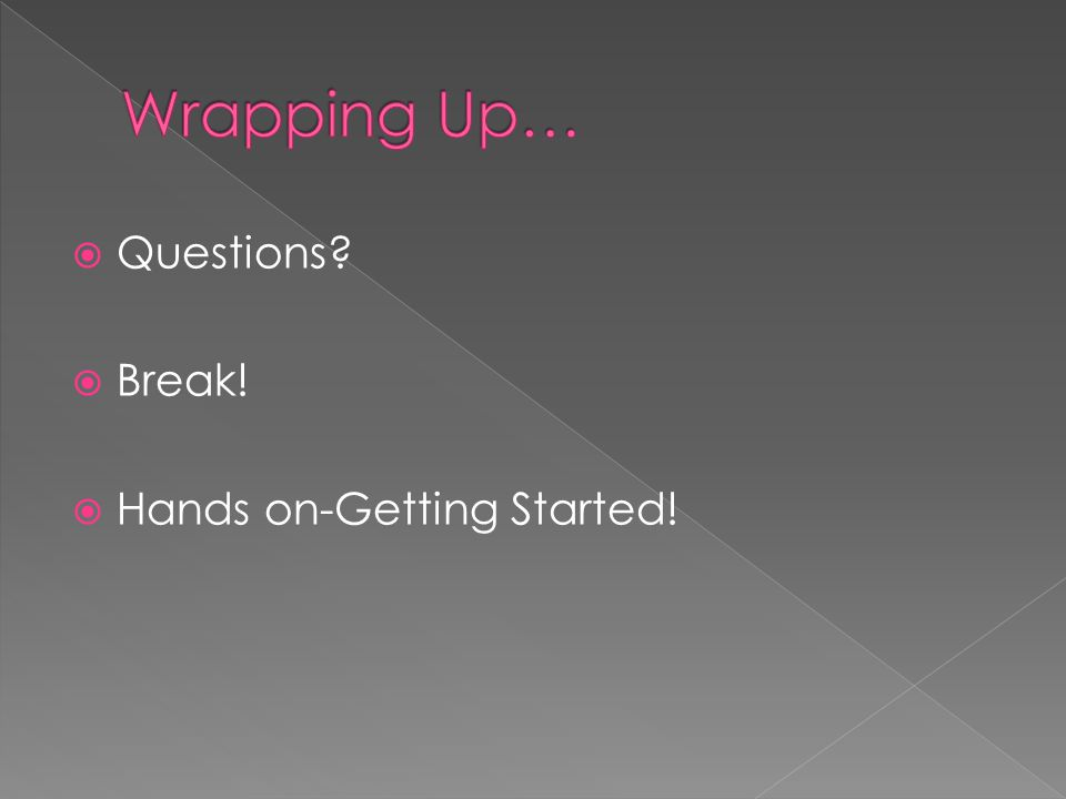 Questions Break! Hands on-Getting Started!
