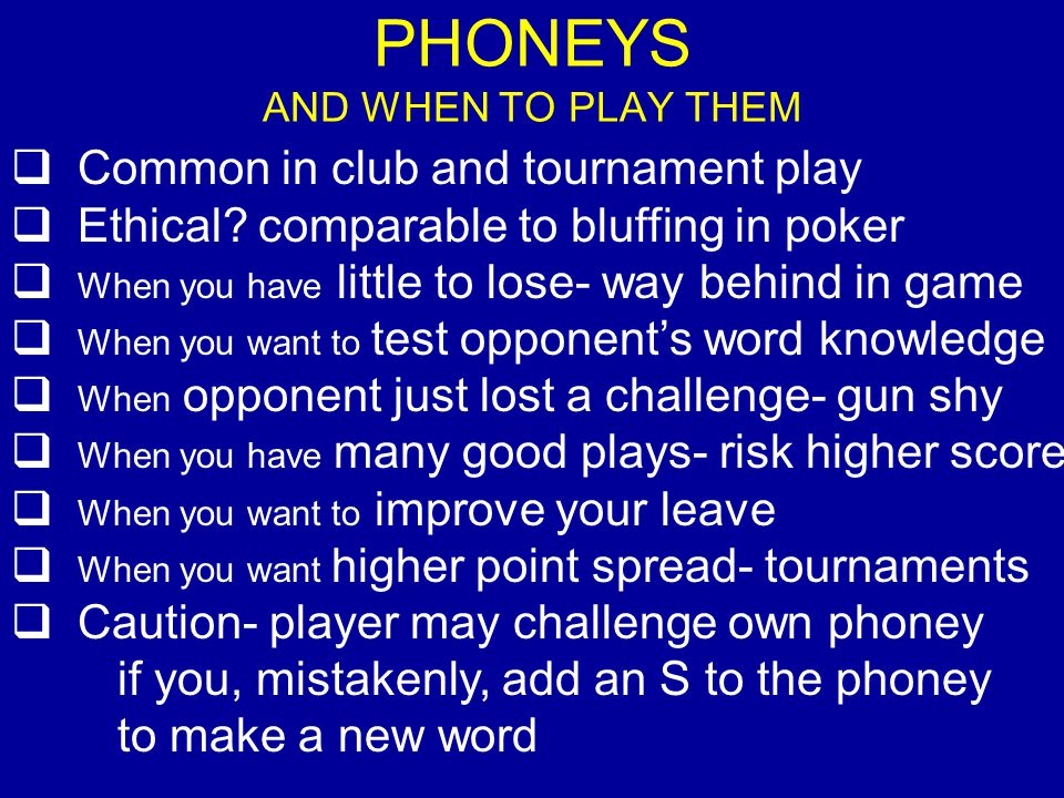 PHONEYS AND WHEN TO PLAY THEM Common in club and tournament play Ethical.