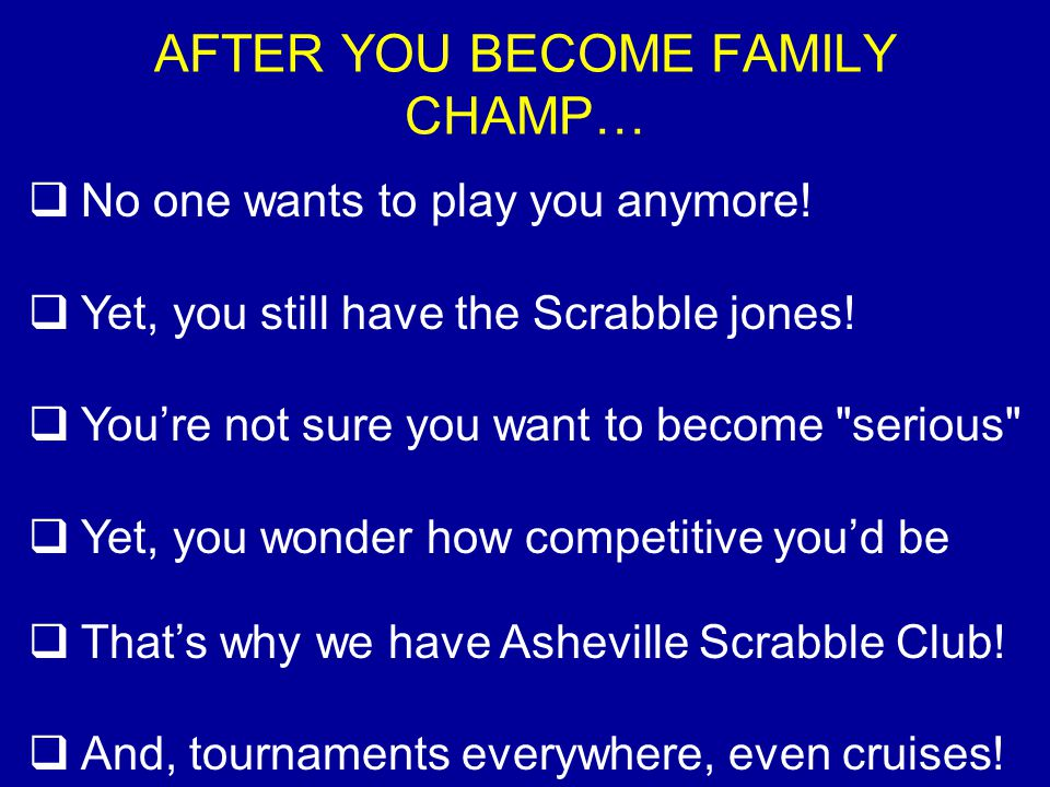 AFTER YOU BECOME FAMILY CHAMP… No one wants to play you anymore.