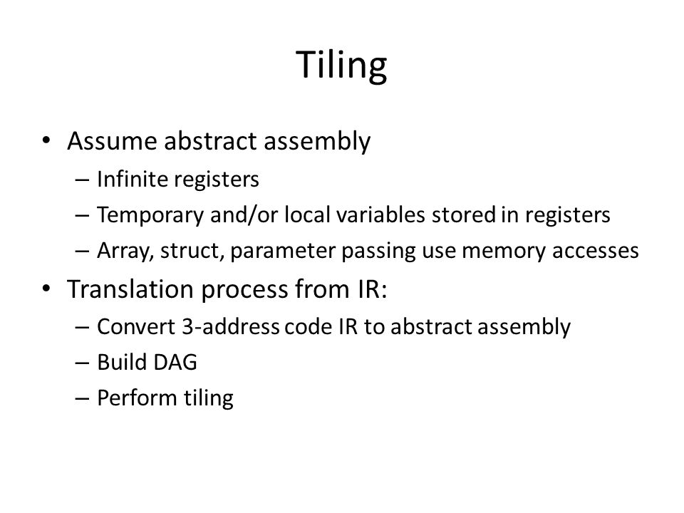 Tiling Assume abstract assembly – Infinite registers – Temporary and/or local variables stored in registers – Array, struct, parameter passing use mem