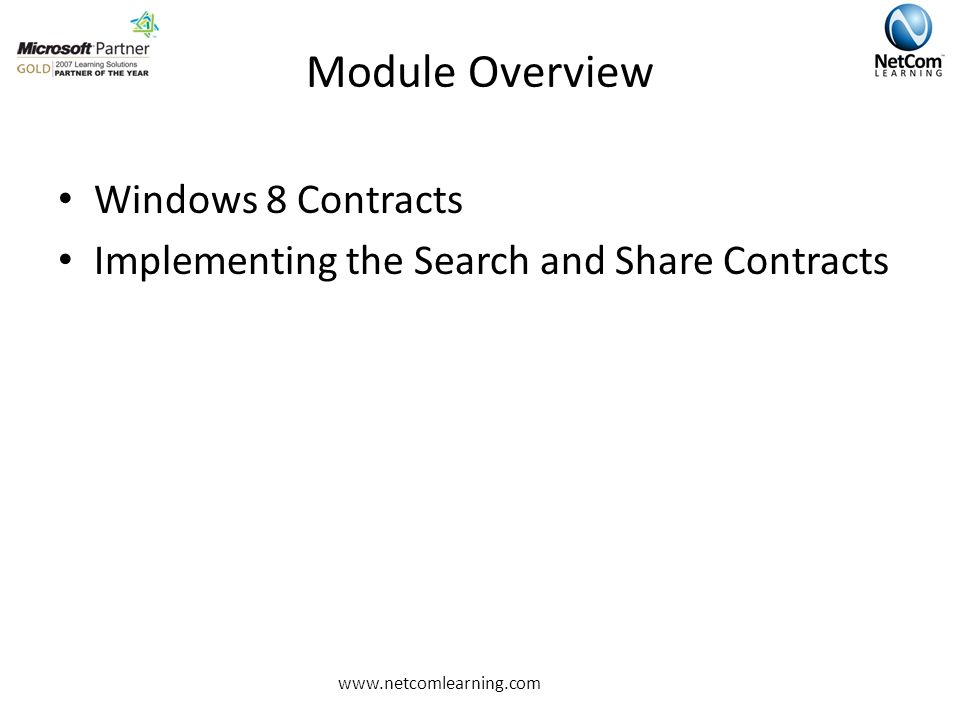 Module Overview Windows 8 Contracts Implementing the Search and Share Contracts www.netcomlearning.com