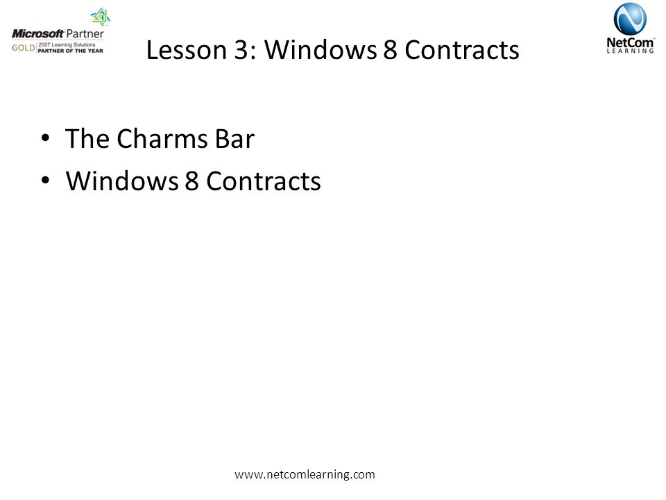 Lesson 3: Windows 8 Contracts The Charms Bar Windows 8 Contracts www.netcomlearning.com