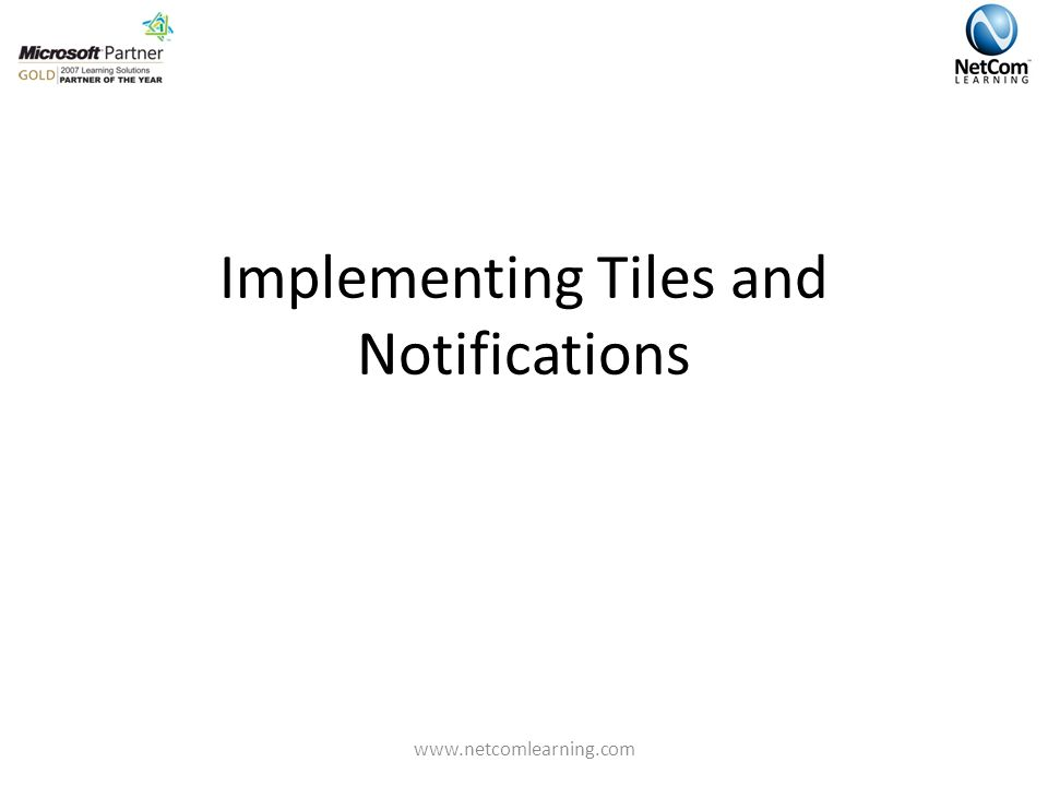 Implementing Tiles and Notifications www.netcomlearning.com