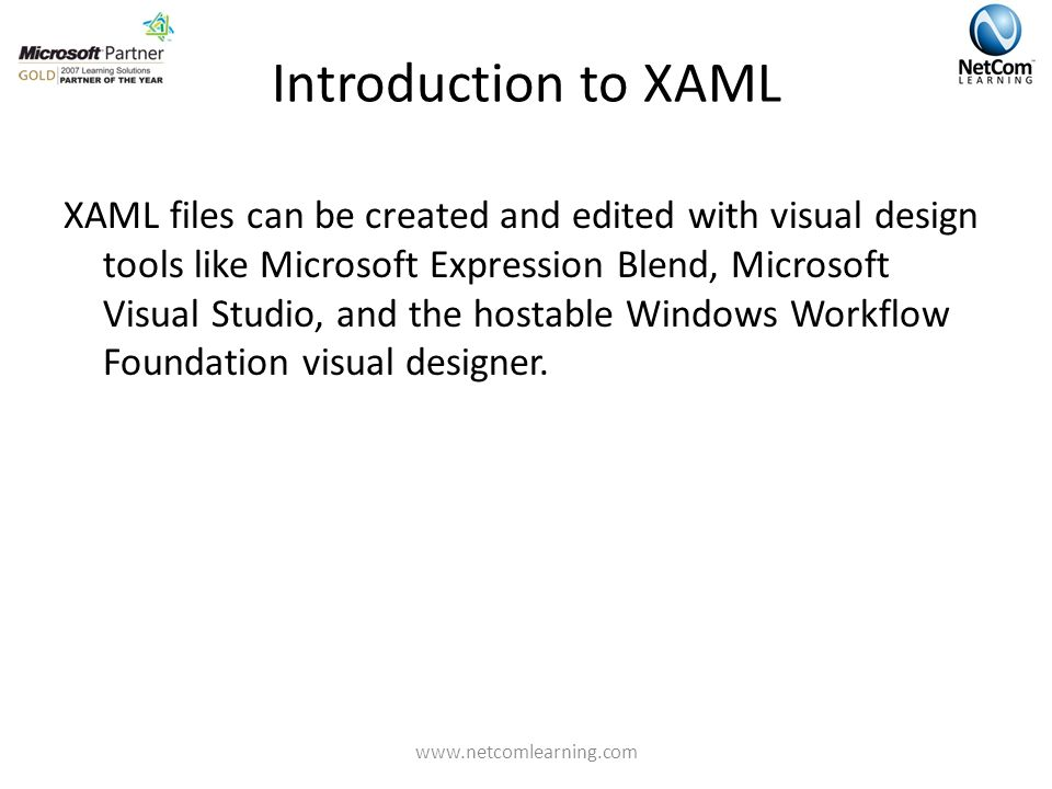 Introduction to XAML XAML files can be created and edited with visual design tools like Microsoft Expression Blend, Microsoft Visual Studio, and the hostable Windows Workflow Foundation visual designer.