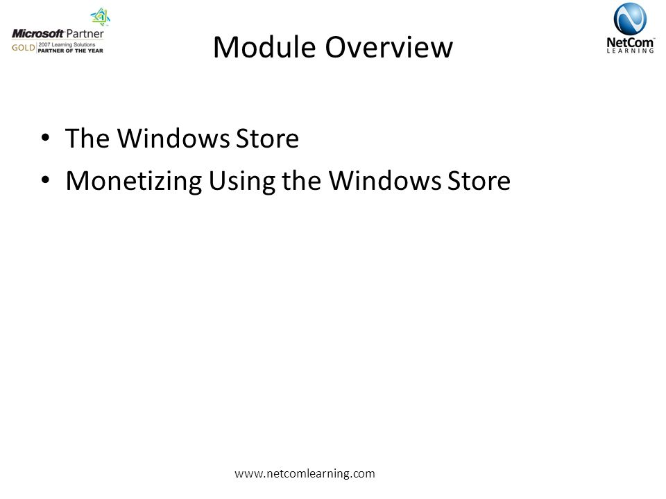 Module Overview The Windows Store Monetizing Using the Windows Store www.netcomlearning.com