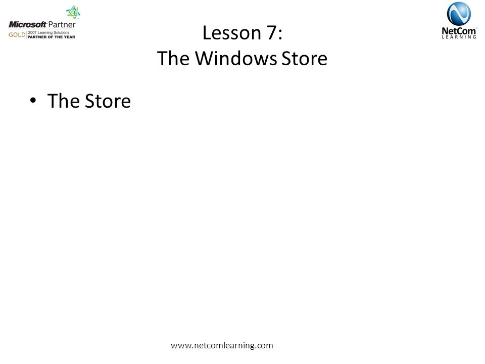 Lesson 7: The Windows Store The Store www.netcomlearning.com