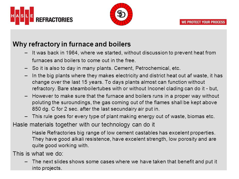 Why refractory in furnace and boilers –It was back in 1964, where we started, without discussion to prevent heat from furnaces and boilers to come out in the free.