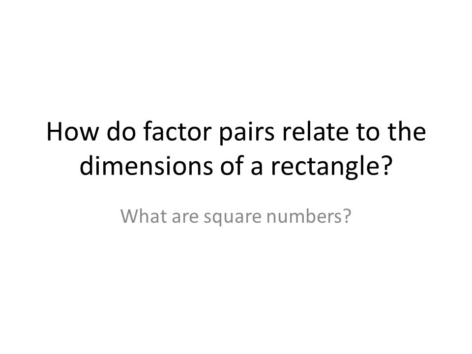 How do factor pairs relate to the dimensions of a rectangle? What are square numbers?