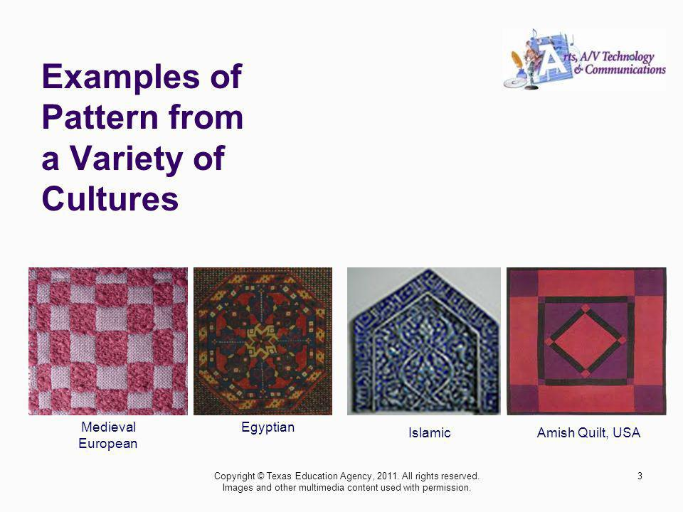 Amish Quilt, USA Medieval European Islamic Egyptian 3 Examples of Pattern from a Variety of Cultures Copyright © Texas Education Agency, 2011.