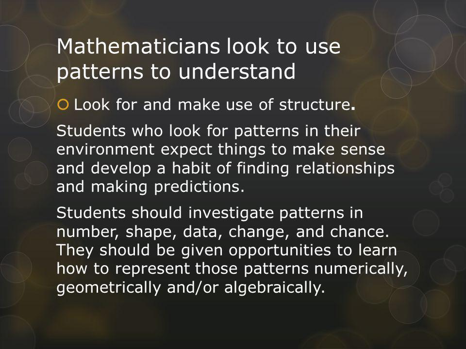Mathematicians look to use patterns to understand Look for and make use of structure.