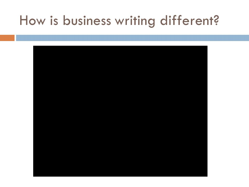 How is business writing different? Business writers write to express, not to impress