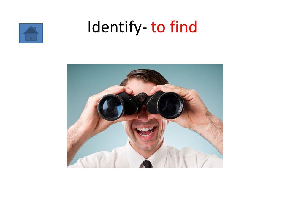 Identify- to find