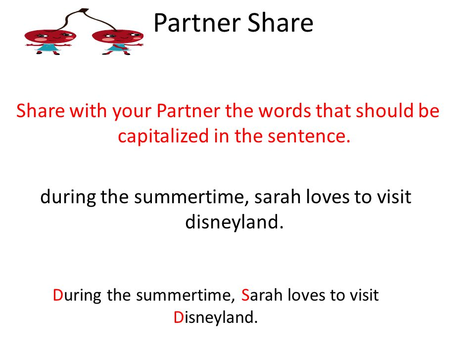 Share with your Partner the words that should be capitalized in the sentence.