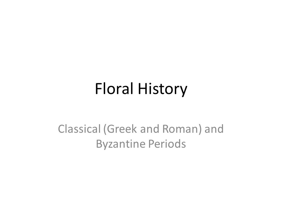Greek Period (600 – 146 B.C.) There is no record of Greeks arranging cut flowers in vases Designs of the time were garlands and wreaths made predominately of foliage.