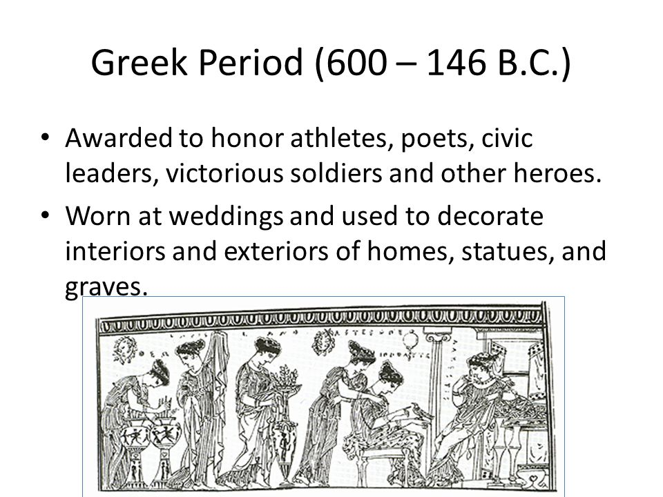 Greek Period (600 – 146 B.C.) Greeks were the first of have professional florist… Garland Makers Flowers and petals were scattered on the ground