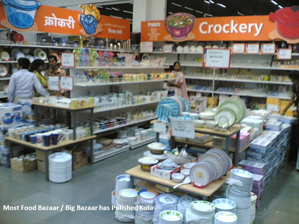 Most Food Bazaar / Big Bazaar has Polished Kota