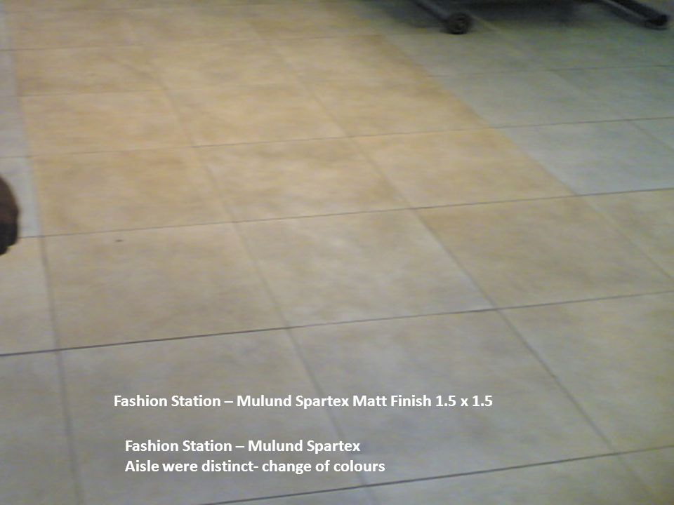 Fashion Station – Mulund Spartex Matt Finish 1.5 x 1.5 Fashion Station – Mulund Spartex Aisle were distinct- change of colours