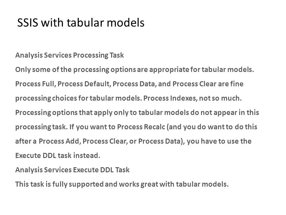 SSIS with tabular models Analysis Services Processing Task Only some of the processing options are appropriate for tabular models. Process Full, Proce