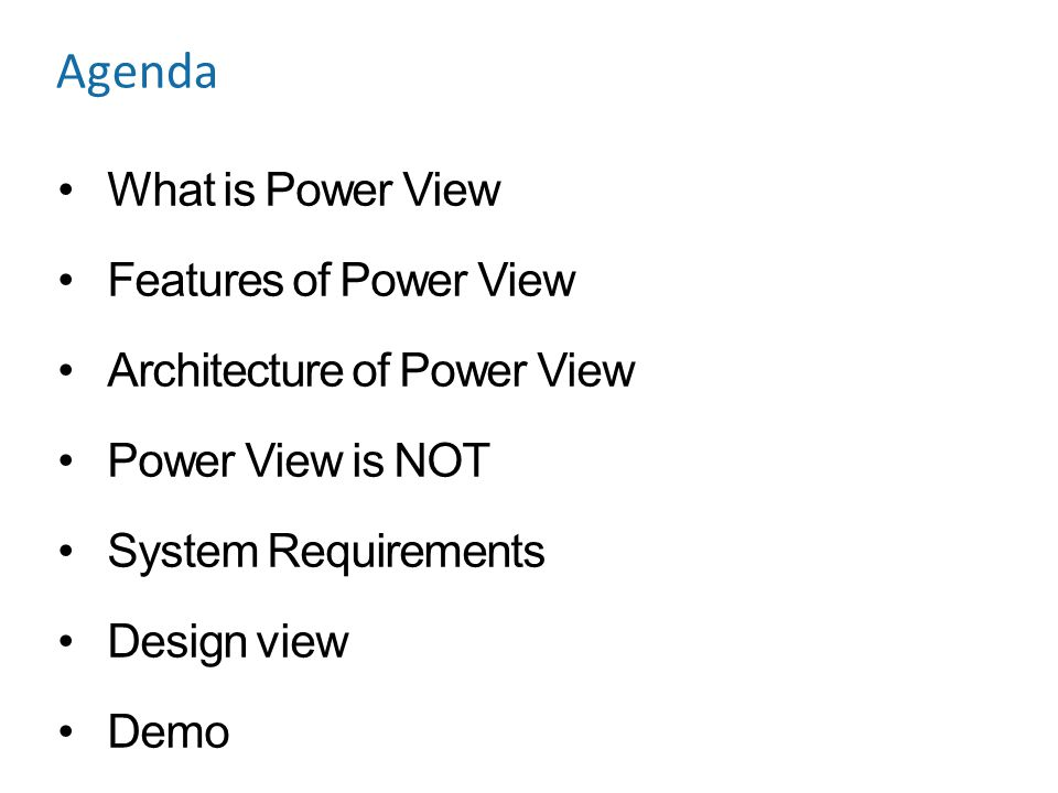 Agenda What is Power View Features of Power View Architecture of Power View Power View is NOT System Requirements Design view Demo