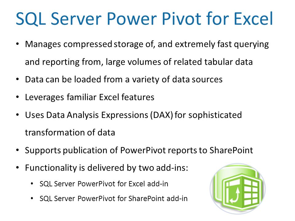 SQL Server Power Pivot for Excel Manages compressed storage of, and extremely fast querying and reporting from, large volumes of related tabular data