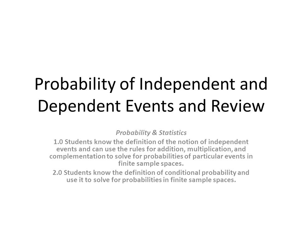 Probability of Independent and Dependent Events and Review Objectives Solve for the probability of an independent event.