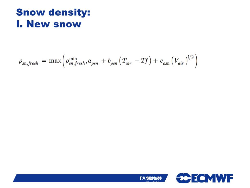 Slide 39 PA Surface III of IV - training course 2013 Snow density: I. New snow Slide 39