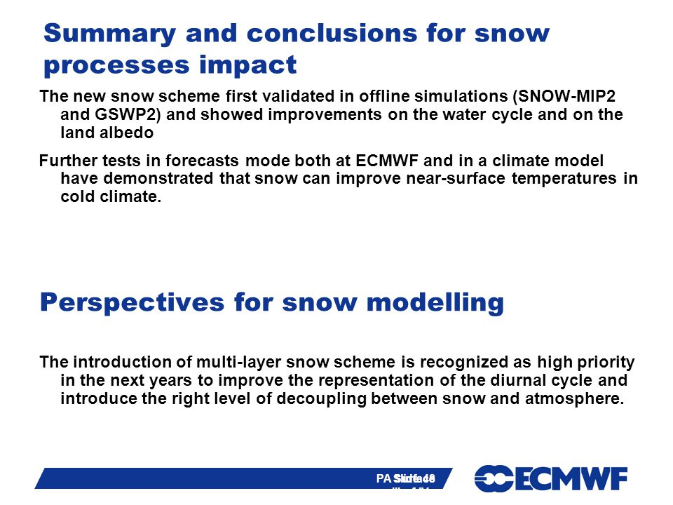 Slide 48 PA Surface III of IV - training course 2013 Summary and conclusions for snow processes impact The new snow scheme first validated in offline