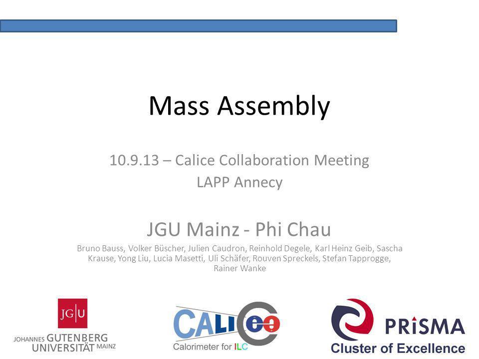Mass Assembly 10.9.13 – Calice Collaboration Meeting LAPP Annecy JGU Mainz - Phi Chau Bruno Bauss, Volker Büscher, Julien Caudron, Reinhold Degele, Ka