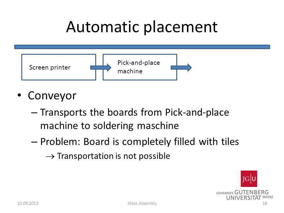 Automatic placement Conveyor – Transports the boards from Pick-and-place machine to soldering maschine – Problem: Board is completely filled with tile