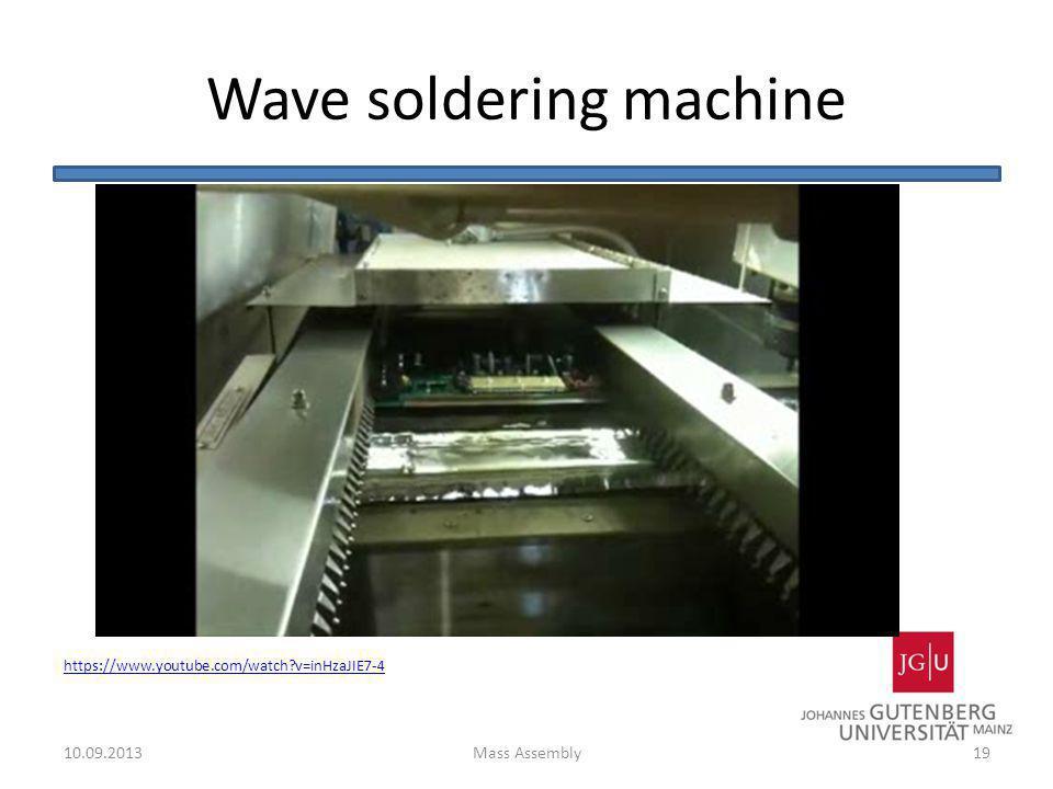 Wave soldering machine https://www.youtube.com/watch?v=inHzaJIE7-4 1910.09.2013Mass Assembly