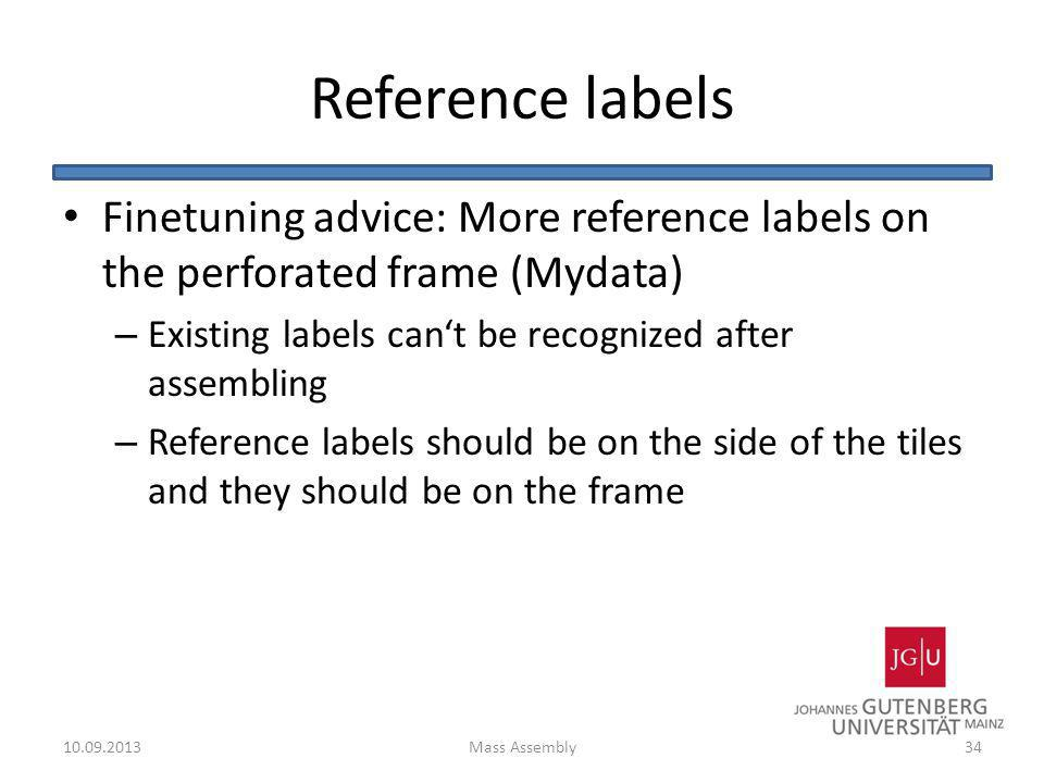 Reference labels Finetuning advice: More reference labels on the perforated frame (Mydata) – Existing labels cant be recognized after assembling – Ref