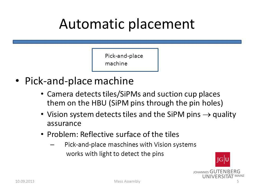 Automatic placement Pick-and-place machine Camera detects tiles/SiPMs and suction cup places them on the HBU (SiPM pins through the pin holes) Vision
