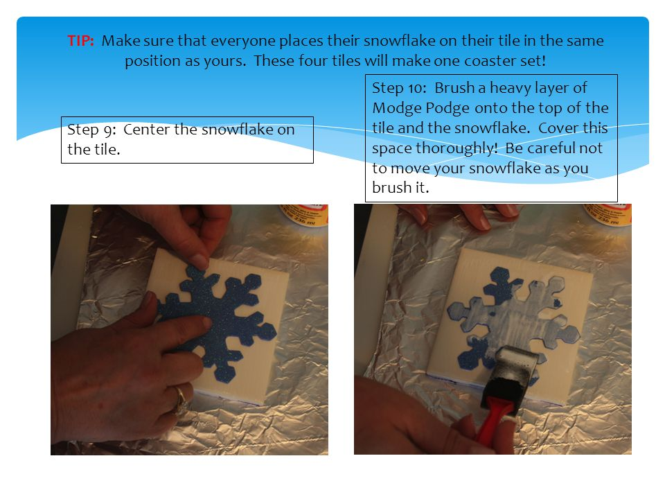 Step 9: Center the snowflake on the tile.