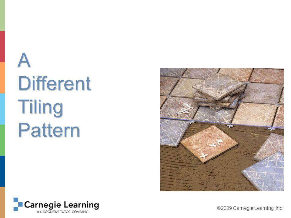 ©2009 Carnegie Learning, Inc. A Different Tiling Pattern