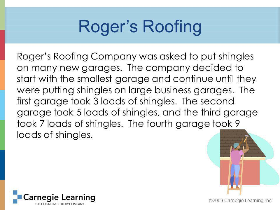 ©2009 Carnegie Learning, Inc.Rogers Roofing How many loads of shingles will the fifth garage use.