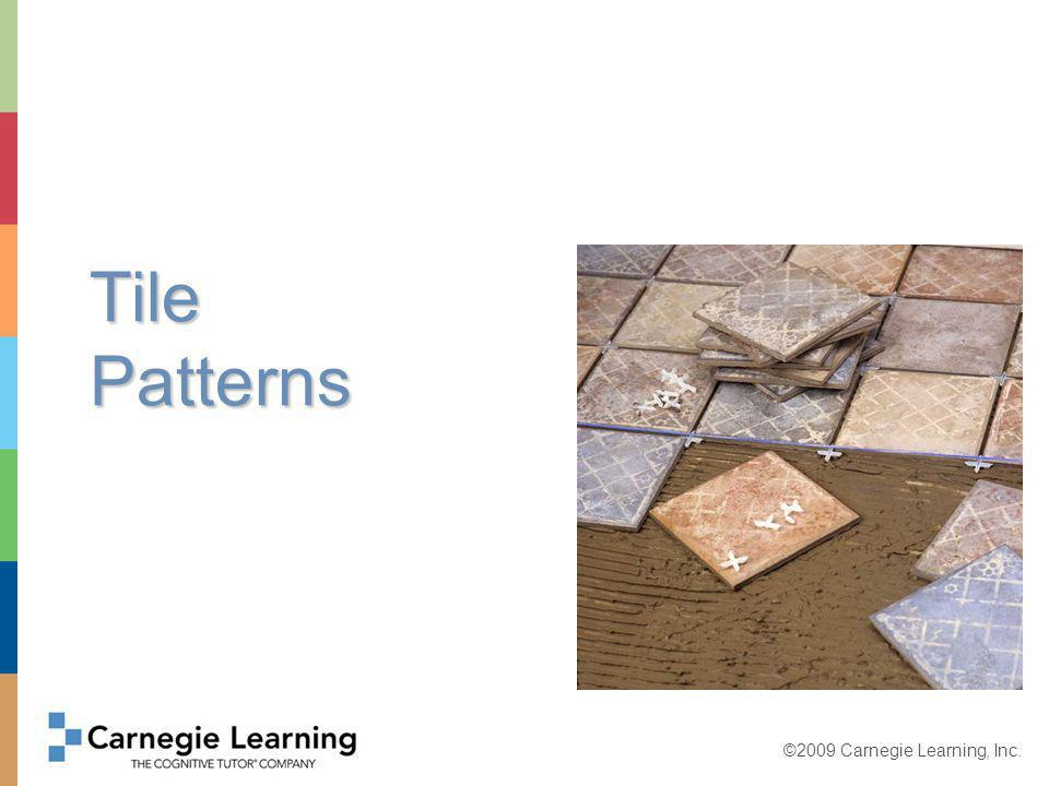 ©2009 Carnegie Learning, Inc. Tile Patterns