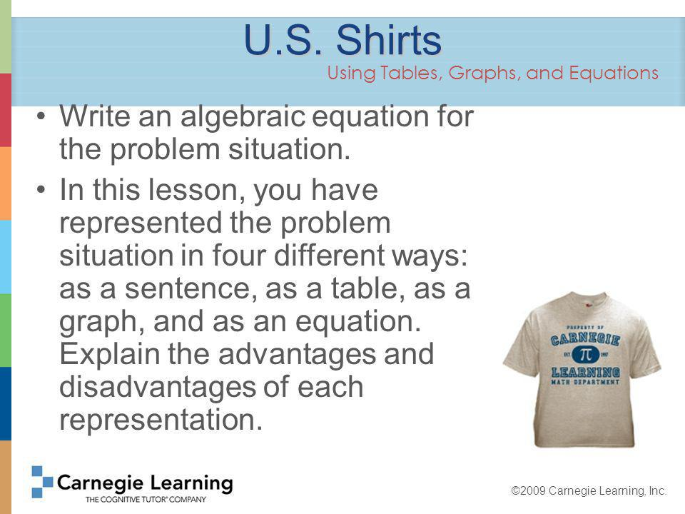 ©2009 Carnegie Learning, Inc. Write an algebraic equation for the problem situation.