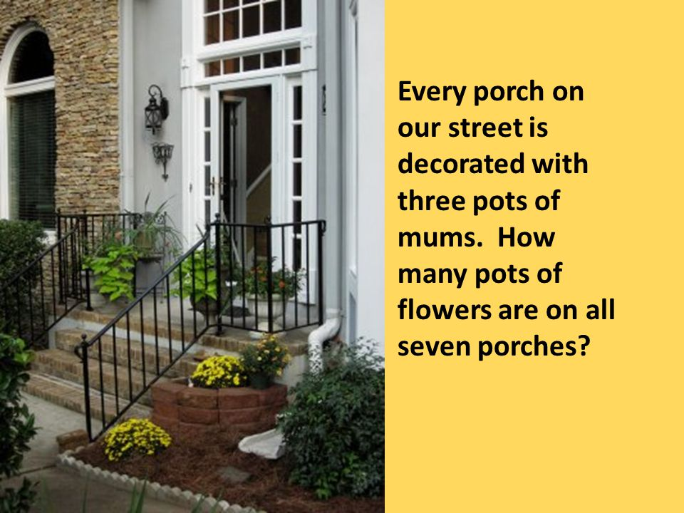 Every porch on our street is decorated with three pots of mums. How many pots of flowers are on all seven porches?