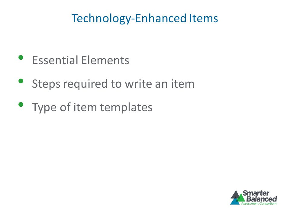 Technology-Enhanced Items Essential Elements Steps required to write an item Type of item templates