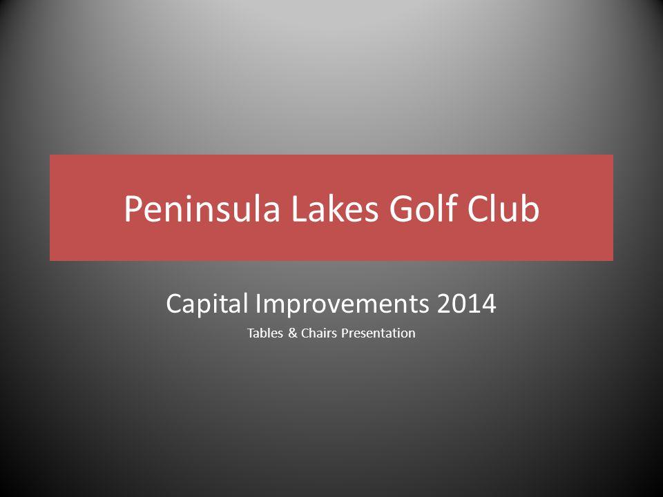 Peninsula Lakes Golf Club Capital Improvements 2014 Tables & Chairs Presentation