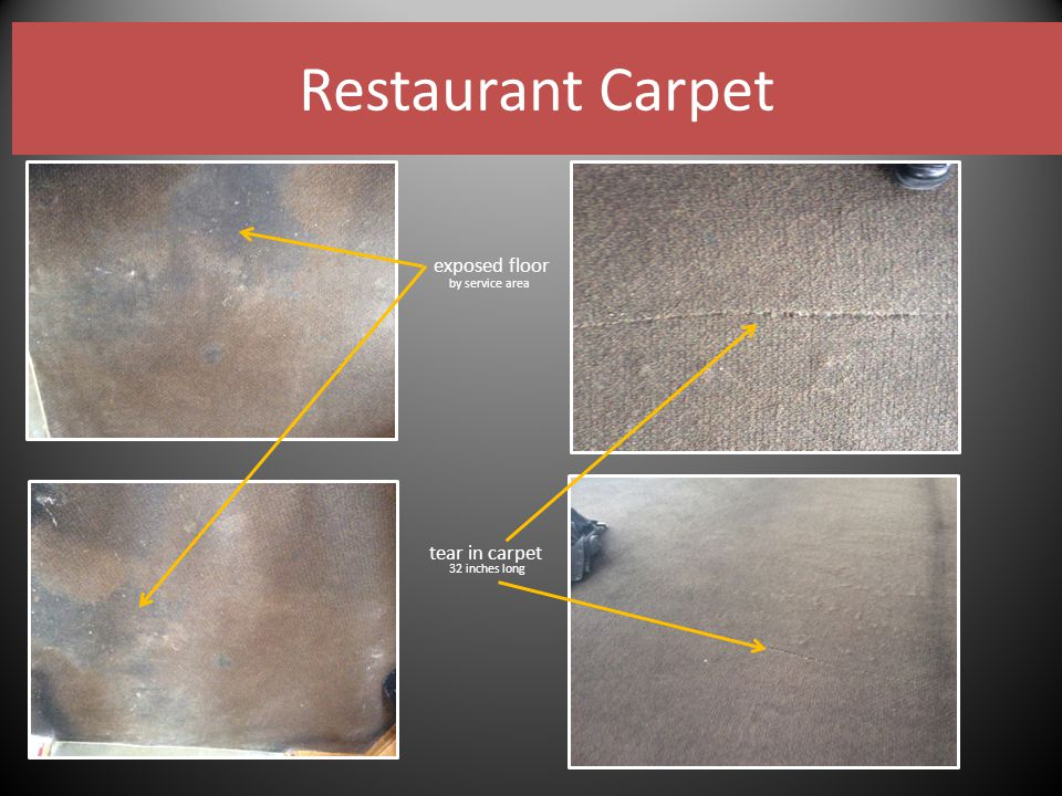 Restaurant Carpet exposed floor tear in carpet 32 inches long by service area