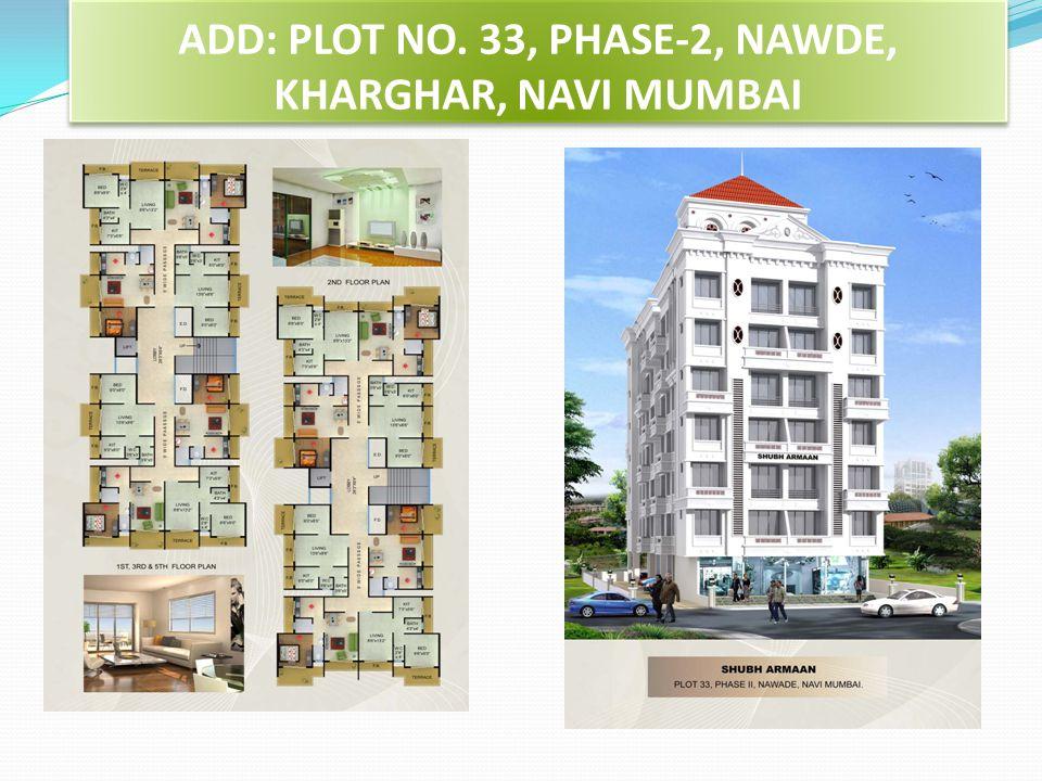 ADD: PLOT NO. 33, PHASE-2, NAWDE, KHARGHAR, NAVI MUMBAI